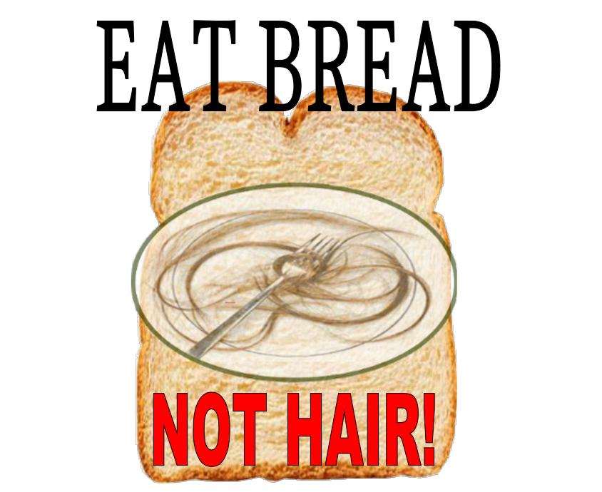Eat Bread not HAIR! –  By Dr. Ridgely Mu'min